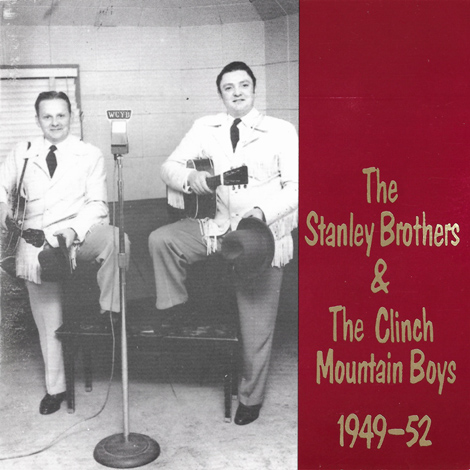 The Stanley Brothers & The Clinch Mountain Boys 1949-52