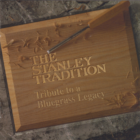 Stanley Tradition: Tribute To A Bluegrass Legacy